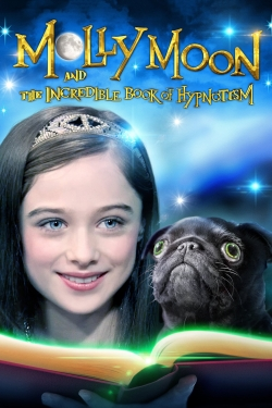 Watch Molly Moon And The Incredible Book Of Hypnotism 2015 Full Movie Online Hdflixer